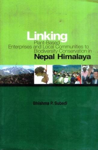 Linking Plant-based Enterprises and Local Communities to Bio-diversity Conservation in Nepal Himalaya