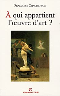 A qui appartient l'oeuvre d'art ? par Françoise Chaudenson