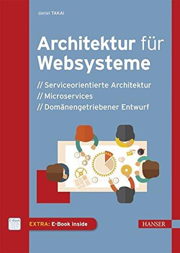 Architektur für Websysteme: Serviceorientierte Architektur, Microservices, Domänengetriebener Entwurf Gebundenes Buch – 11. September 2017 Daniel Takai 3446450564 Architektur (EDV) Internet