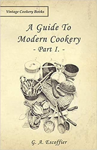 A Guide To Modern Cookery Part I Escoffier G A 9781443758673 Amazon Com Books