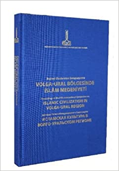 Besinci Uluslararasi Sempozyumu Volga-Ural Bölgesinde Islâm Medeniyeti / Proceedings of The Fifth International Symposium on Islamic Civilization in Volga-Ural Region