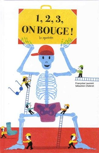 1, 2, 3, on bouge ! : Le squelette Album – 16 mars 2017 Françoise Laurent Sébastien Chebret Editions du Ricochet 2352631955