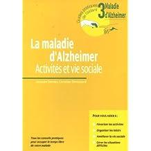 MALADIE D'ALZHEIMER (LA) : ACTIVITÉS ET VIE SOCIALE