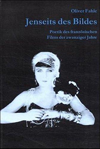 Jenseits des Bildes: Zur Poetik des französischen Films der zwanziger Jahre