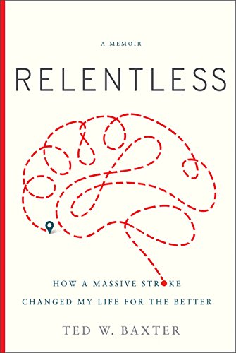 Relentless: How a Massive Stroke Changed My Life for the Better