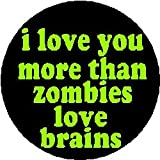 I LOVE YOU MORE THAN ZOMBIES LOVE BRAINS Magnet