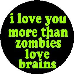 Amazon.com: I LOVE YOU MORE THAN ZOMBIES LOVE BRAINS 1.25 ...