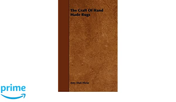 The Craft Of Hand Made Rugs Amy Mali Hicks 9781443760416 Amazon