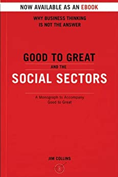 Good To Great And The Social Sectors: A Monograph to Accompany Good to Great by [Collins, Jim]