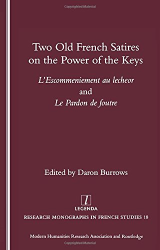 Download Two Old French Satires on the Power of the Keys: L'Escommeniement Au Lecheor and Le Pardon De Foutre (Legenda, Research Monographs in French Studies) PDF