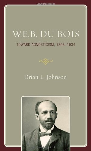 Download W.E.B. Du Bois: Toward Agnosticism, 1868-1934 Pdf