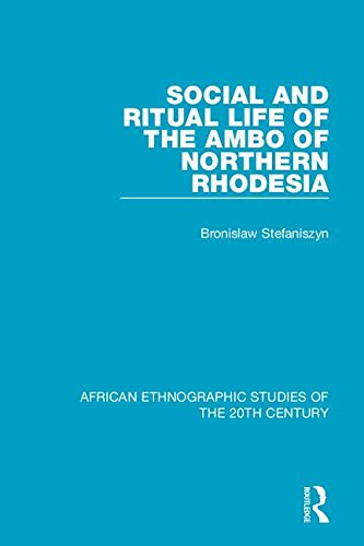 Social and Ritual Life of the Ambo of Northern Rhodesia (African Ethnographic Studies of the 20th Century)