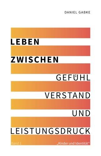 """Read Online Leben zwischen Gefühl, Verstand und Leistungsdruck: Band 1 """"Kinder und Identität"""" (Volume 1) (German Edition) pdf"""