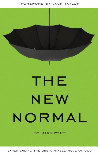 The New Normal: Experiencing the Unstoppable Move of God by Mark Wyatt