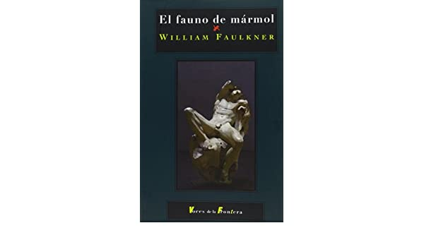 EL FAUNO DE MÁRMOL (THE MARBLE FAUN): William Faulkner ...