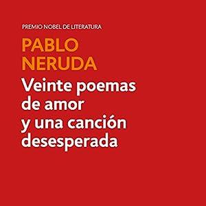 Veinte poemas de amor y una canción desesperada [Twenty Love Poems and a Song of Despair] Audiobook