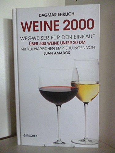 Weine 2000. Ein Wegweiser für den Einkauf. 500 Weine unter 20 DM. Mit 60 kulinarischen Empfehlungen von Juan Amador. Gebundenes Buch – 15. Oktober 1999 Dagmar Ehrlich Girschek Gümlingen 3906263010 MAK_9783906263014