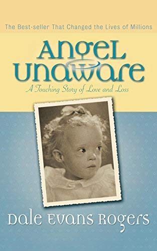 Angel Unaware: A Touching Story of Love and Loss by Rogers, Dale Evans (2004) Paperback