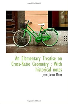 Book An Elementary Treatise on Cross-Ratio Geometry : With historical notes by John James Milne (2009-11-11)