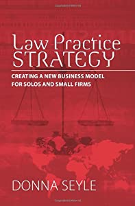 Law Practice Strategy: Creating a New Business Model for Solos and Small Firms by Donna Kirk Seyle