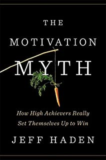 Book Cover: The Motivation Myth: How High Achievers Really Set Themselves Up to Win