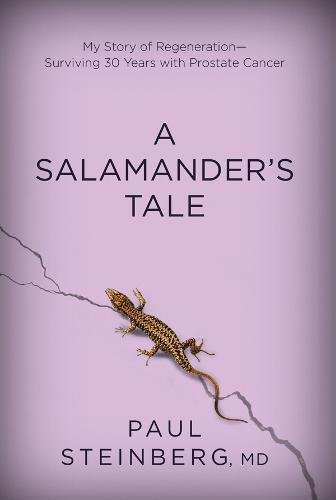 A Salamander's Tale: My Story of Regenerationasurviving 30 Years with Prostate Cancer
