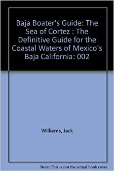 Baja Boater's Guide: The Sea of Cortez : The Definitive Guide for the Coastal Waters of Mexico's Baja California by Jack Williams (1988-12-02)
