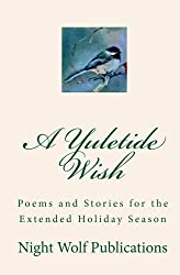 A Yuletide Wish: Poems and Stories for the Extended Holiday Season