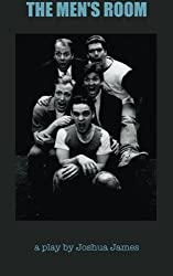The Men's Room: A Play by Joshua James (2015-06-01)