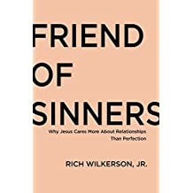 Friend of Sinners: Why Jesus Cares More About Relationship Than Perfection
