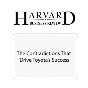 The Contradictions That Drive Toyota's Success (Harvard Business Review) Periodical