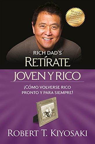 Retírate joven y rico: ¡Cómo volverse rico pronto y para siempre! (Spanish Edition) (Mente De Rico)