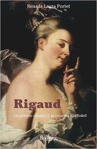 Lire Rigaud : Un peintre catalan à la Cour du Roi-Soleil pdf