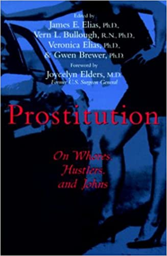 Prostitution: On Whores, Hustlers, and Johns: James Elias, Vern L. Bullough N.N. PH.D, Veronica Elias PH.D., Gwen Brewer PH.D: 9781573922296: Amazon.com:.