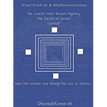 Yes, God is a Mathematician: The secret scientific model of Creation and Reality encoded within the Vedas is revealed in the form of a story.