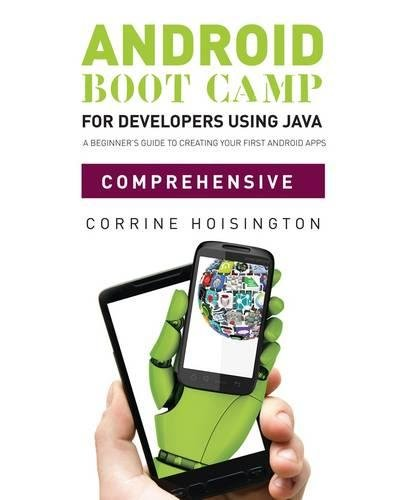 Android Boot Camp for Developers using Java™, Comprehensive: A Beginner's Guide to Creating Your First Android Apps