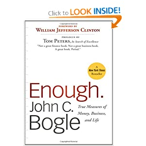 Enough: True Measures of Money, Business, and Life John C. Bogle and William Jefferson Clinton