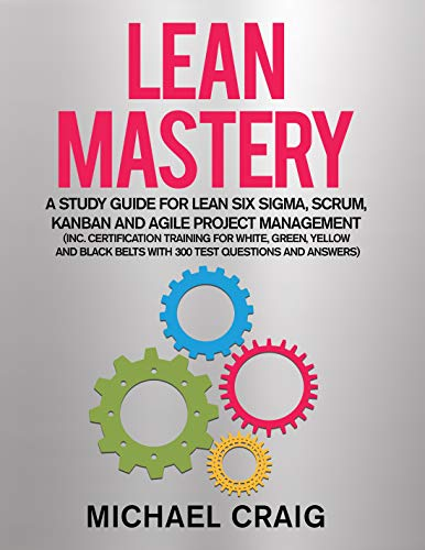 Pdf Transportation Lean Mastery 2019: A Study Guide for Lean Six Sigma, Scrum, Kanban and Agile Project Management (Inc. Certification Training for White, Green, Yellow and ... Belts with 300 Test Questions & Answers)