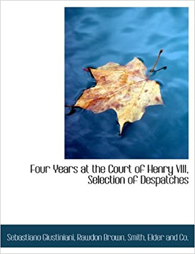 Book Four Years at the Court of Henry VIII, Selection of Despatches