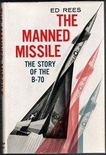 The Manned Missile: The Story Of The B-70