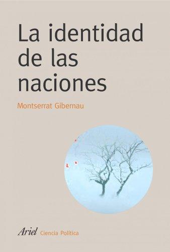 La identidad de las naciones (Ariel Ciencias Políticas) por Montserrat Guibernau