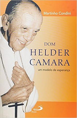 Dom Helder Camara - Um Modelo De Esperanca