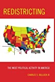 Redistricting: The Most Political Activity in America, Charles S., III Bullock, 1442203544