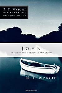 John (N.T. Wright for Everyone Bible Study Guides)