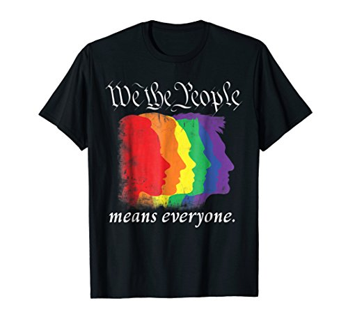 - WE THE PEOPLE MEANS EVERYONE- gay pride shirt 2018 T-shirt