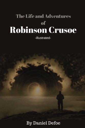 Robinson Crusoe by Daniel Defoe - illustrated: - illustrated - The Life and Robinson Crusoe by Daniel Defoe pdf