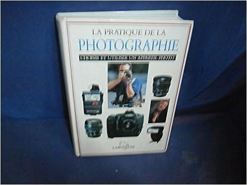 PRATIQUE DE LA PHOTOGRAPHIE. Choisir et utiliser un appareil photo epub pdf