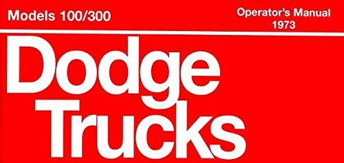 1973 Dodge B-100 Van - A MUST FOR OWNERS, MECHANICS & RESTORERS - THE 1973 DODGE TRUCK & PICKUP OWNERS INSTRUCTION & OPERATING MANUAL - USERS GUIDE For All Power Wagon_Stake_Van_4X4_100_200_300 Series, D_W_B_P_CB_MB Series