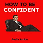How to Be Confident | Bedly Alcide