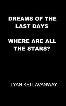 Dreams of the Last Days: Where are all the Stars? by [Lavanway, Ilyan]